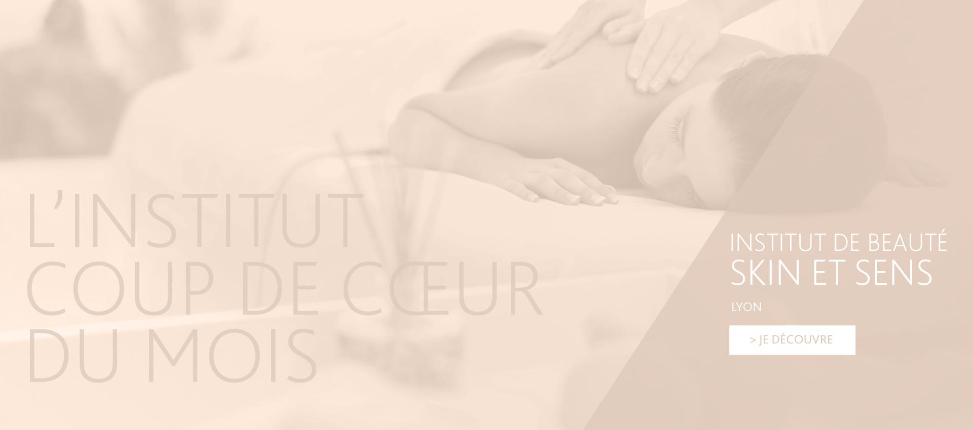 Institut coup de cœur du mois - Skin et Sens, Lyon